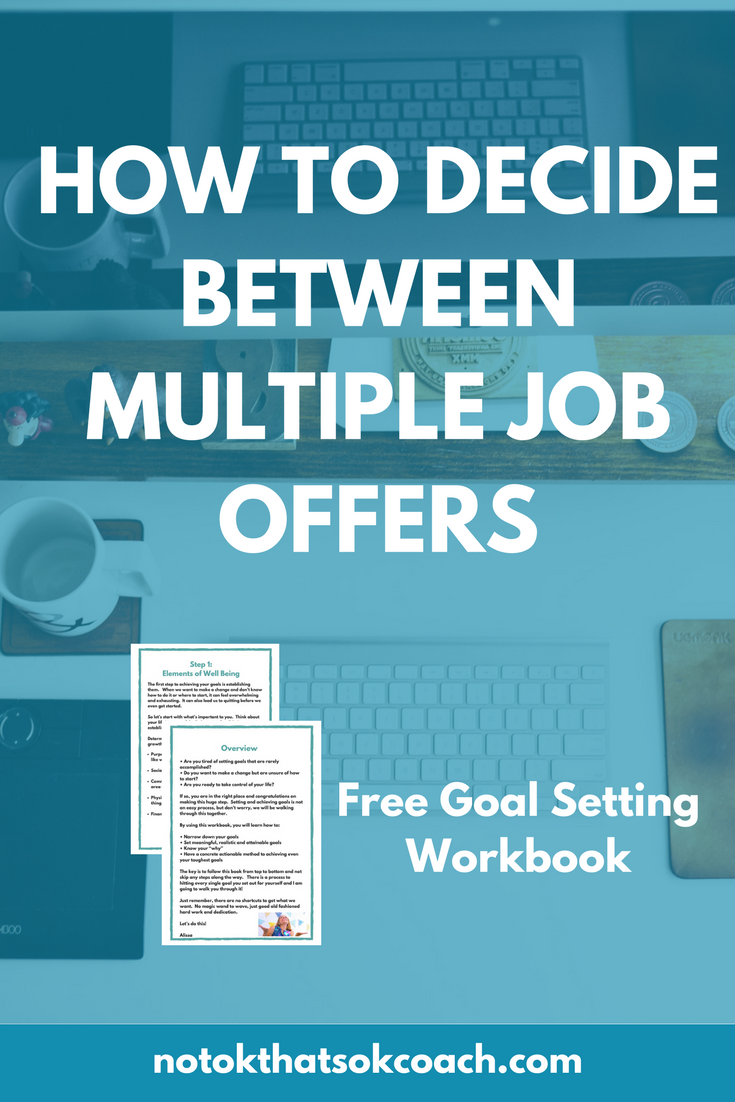 how to decide between multiple job offers career and life coach how to decide between multiple job offers