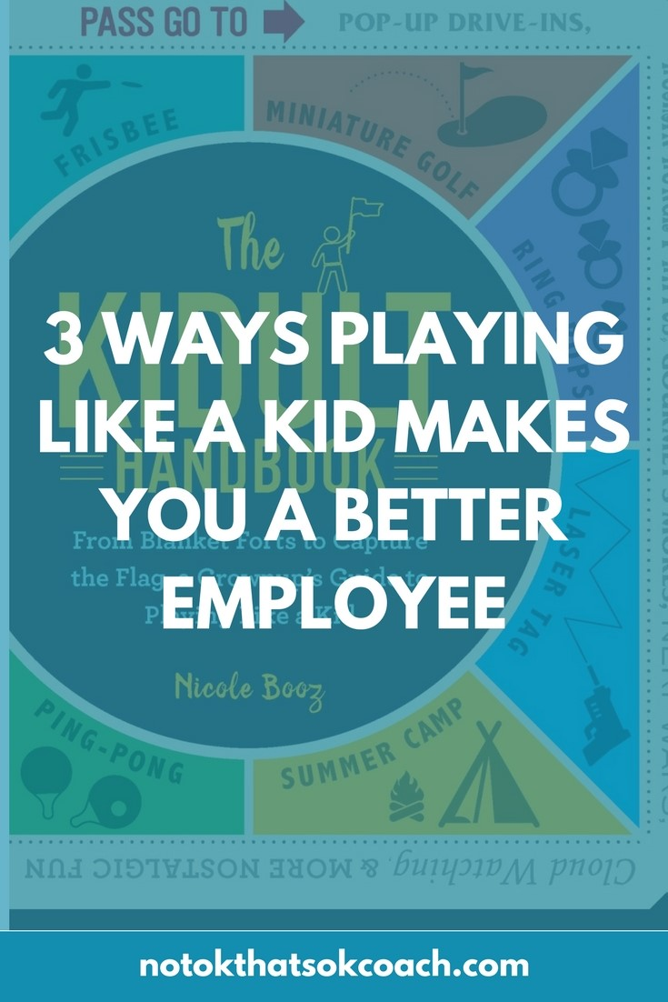3 Ways Playing Like a Kid Makes You a Better Employee