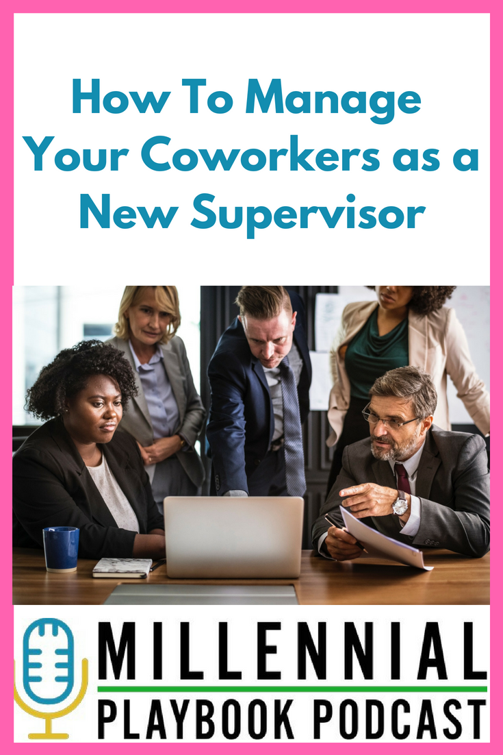 How To Manage Your Coworkers as a New Supervisor