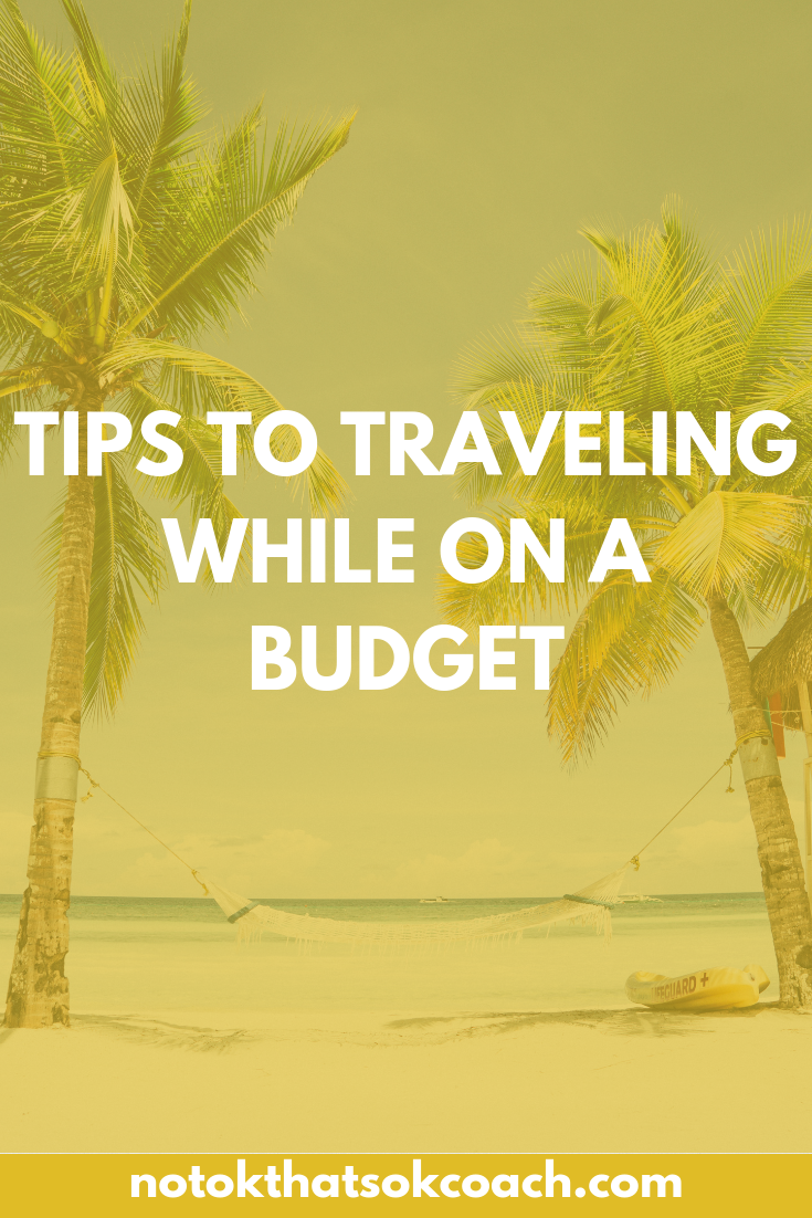 Tips to traveling while on a budget