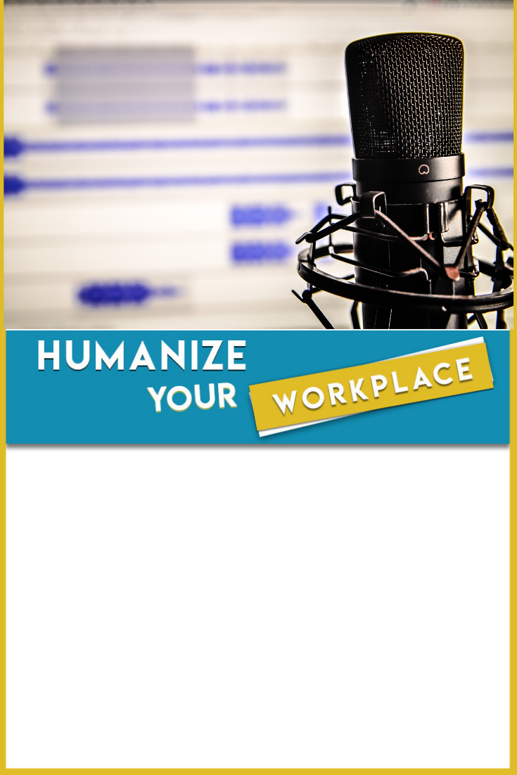 Introducing Humanize Your Workplace Podcast
