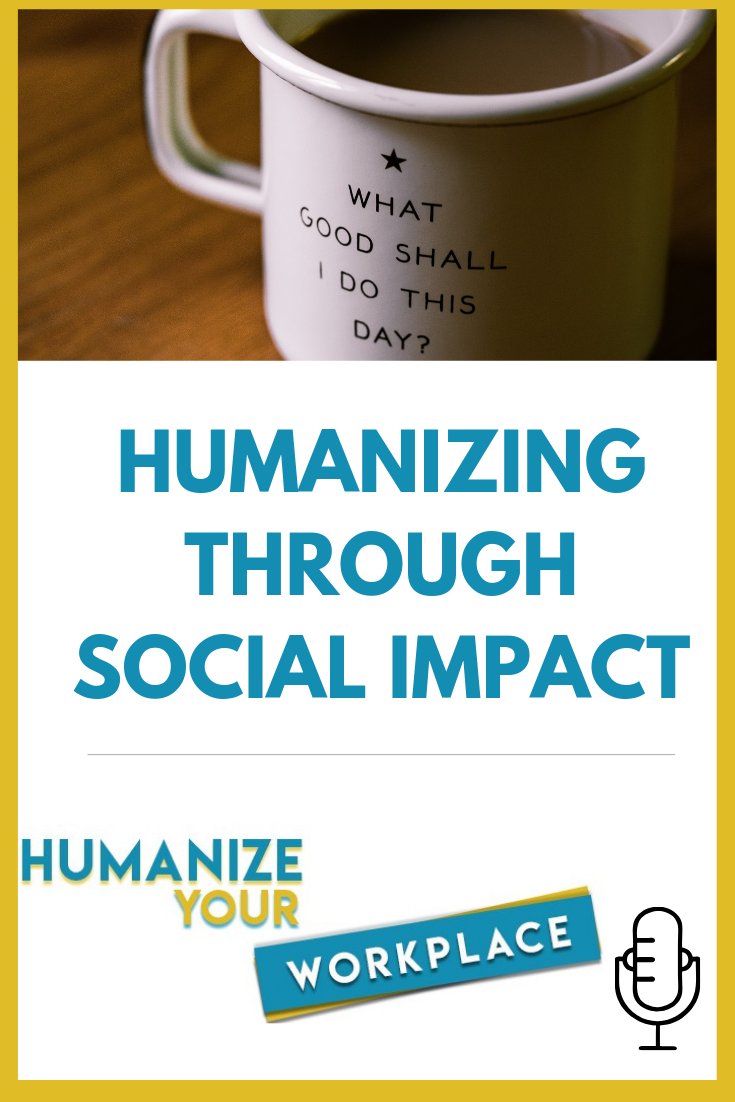 Humanizing Through Social Impact