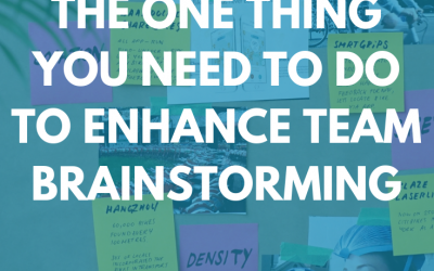 The one thing you need to do to enhance team brainstorming