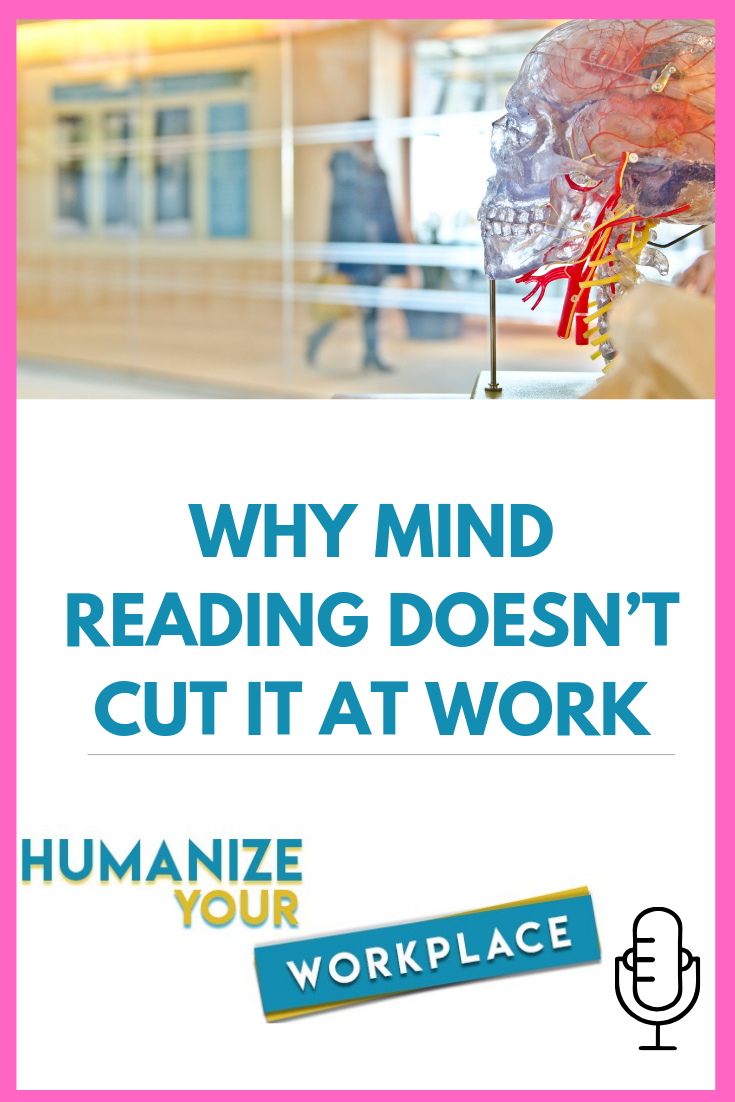 Why Mind Reading Doesn't Cut it At Work