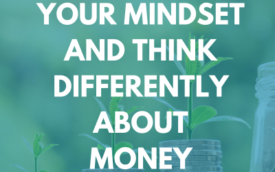 How to Adjust Your Mindset and Think Differently About Money