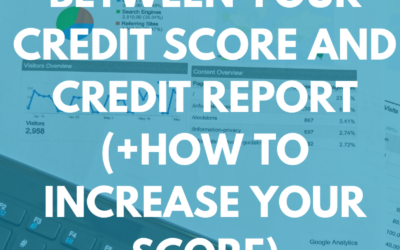 The Difference Between Your Credit Score and Credit Report (+How to Increase Your Score)