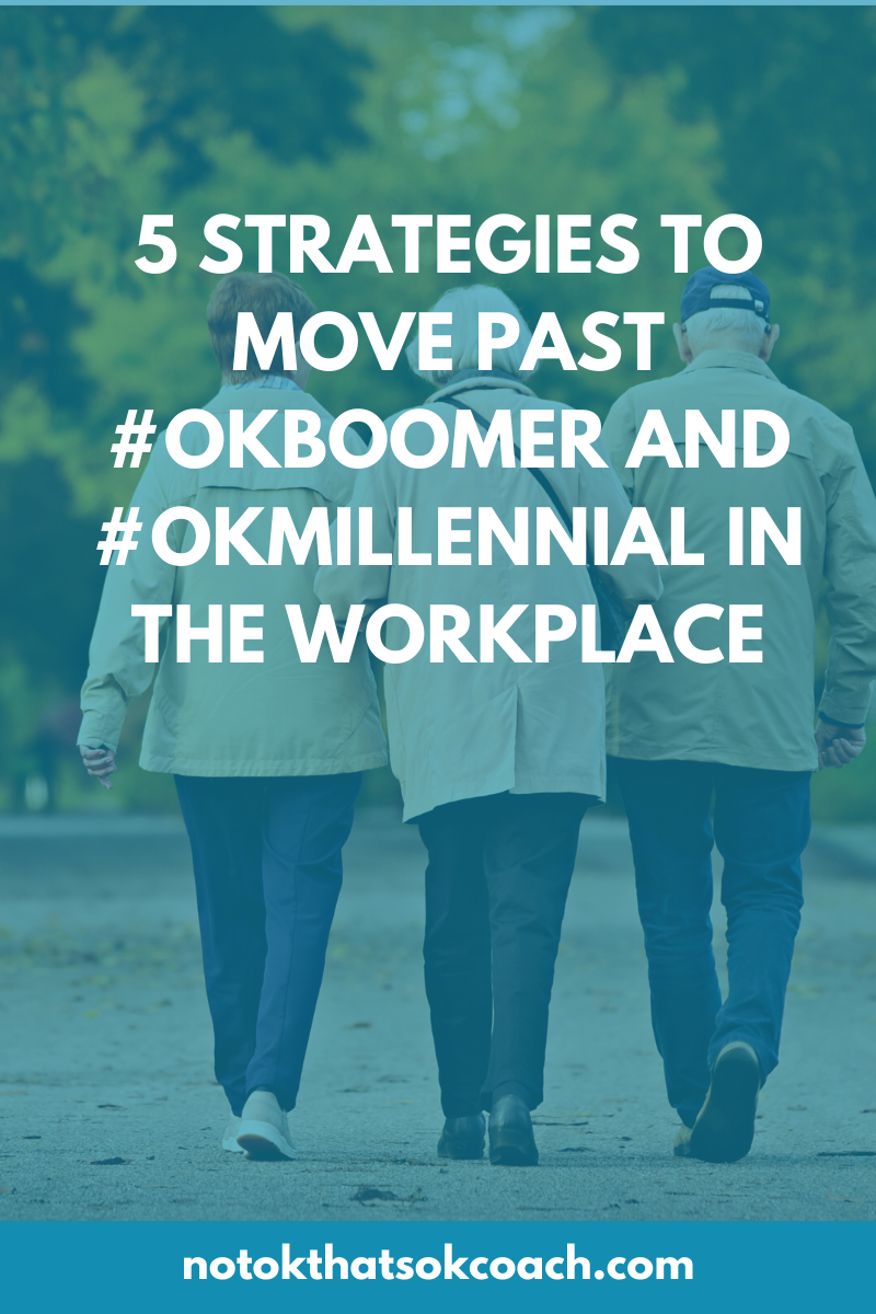 5 Strategies to Move Past #OKBoomer and #OKMillennial in the Workplace