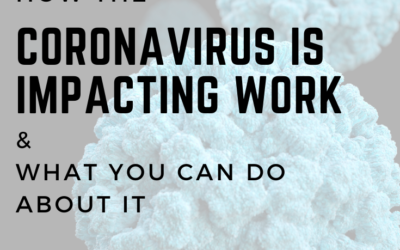 How the Coronavirus is Impacting Work and What You Can Do About It