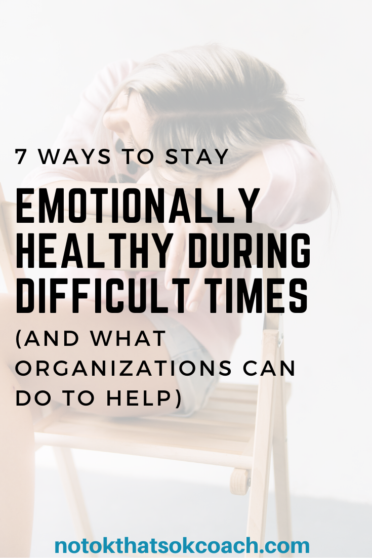 7 Ways to Stay Emotionally Healthy During Difficult Times (and What Organizations Can Do to Help)